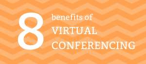 8 benefits of virtual conferencing